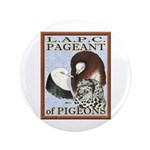 """Pigeon Pageant1 3.5"""" Button"""
