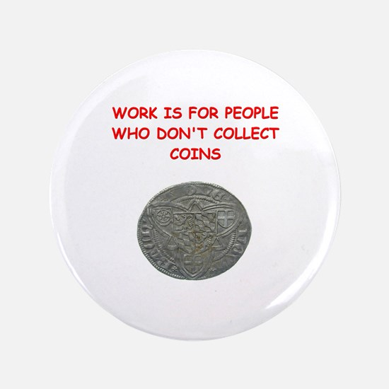 "coin collector 3.5"" Button"