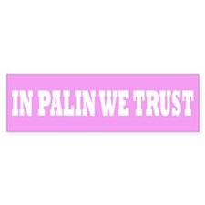 IN PALIN WE TRUST Bumper Bumper Sticker
