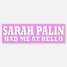 SARAH PALIN HAD ME AT HELLO Bumper Bumper Bumper Sticker