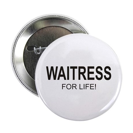 "Waitress For Life 2.25"" Button (10 pack)"
