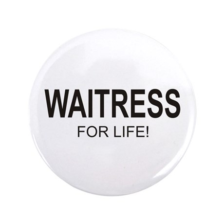 """Waitress For Life 3.5"""" Button (100 pack)"""