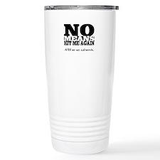 NO Means...hit me Travel Mug