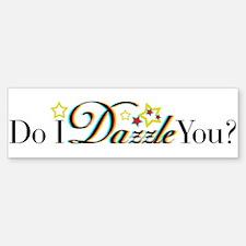 Do I Dazzle You? Bumper Bumper Bumper Sticker