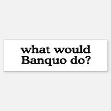 Banquo Bumper Bumper Bumper Sticker