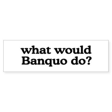 Banquo Bumper Sticker