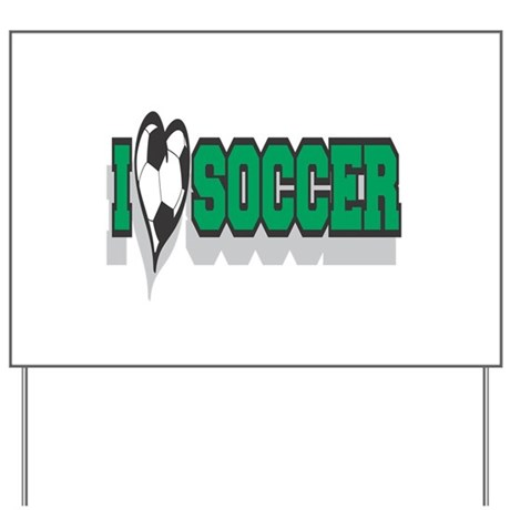 I love soccer sign