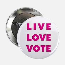 """Live Love Vote 2.25"""" Button"""