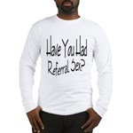 Referral Sex Long Sleeve T-Shirt