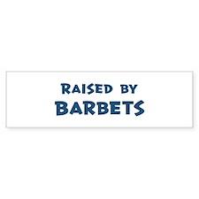 Raised by Barbets Bumper Bumper Sticker