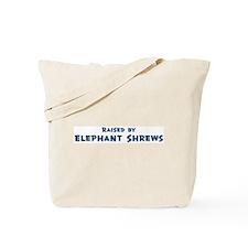 Raised by Elephant Shrews Tote Bag