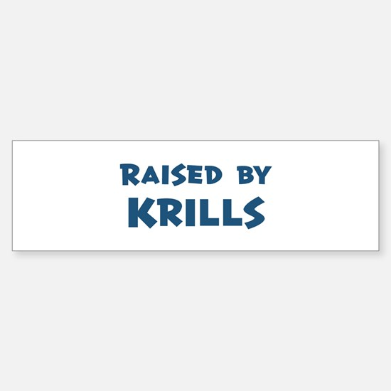 Raised by Krills Bumper Bumper Bumper Sticker