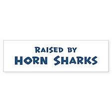 Raised by Horn Sharks Bumper Bumper Sticker