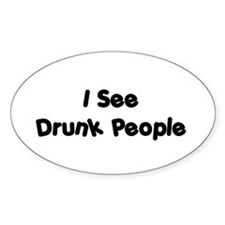 I See Drunk People Oval Decal