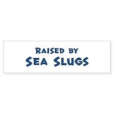 Raised by Sea Slugs Bumper Bumper Sticker