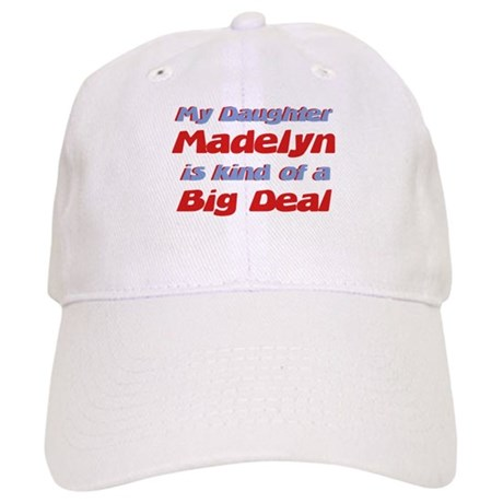 My Daughter Madelyn - Big Dea Cap