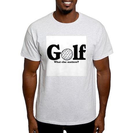 Golf, What else matters? Light T-Shirt