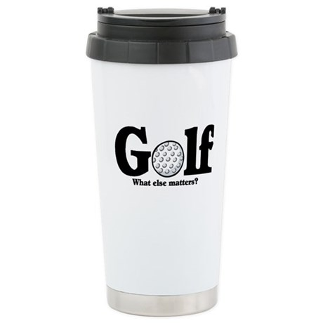 Golf, What else matters? Stainless Steel Travel Mu