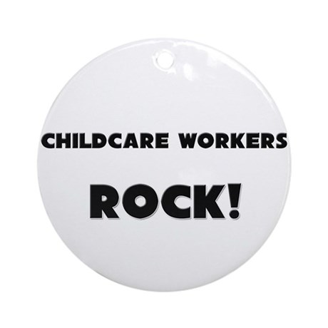 Childcare Workers ROCK Ornament (Round)