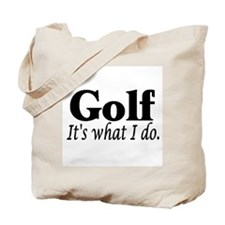 Golf, It's what I do Tote Bag