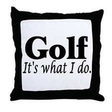 Golf, It's what I do Throw Pillow