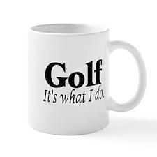 Golf, It's what I do Mug
