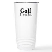 Golf, It's what I do Thermos Mug