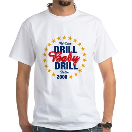 Drill Baby Drill White T-Shirt