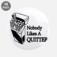 """""""Nobody Likes A Quitter"""" 3.5"""" Button (10 pack)"""