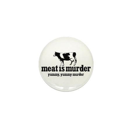 """""""Meat is Murder...Yummy, Yummy Murder"""" Mini Button"""