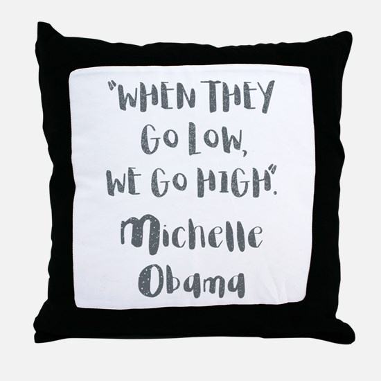 WHEN THEY GO LOW... Throw Pillow