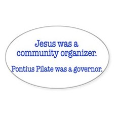 Jesus was a community organizer Oval Decal