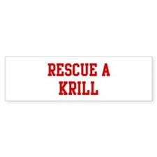 Rescue Krill Bumper Bumper Sticker
