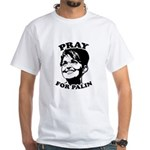 Pray for Palin White T-Shirt