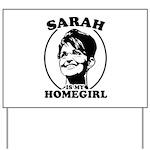 Sarah Palin is my homegirl Yard Sign