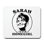 Sarah Palin is my homegirl Mousepad