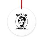 Sarah Palin is my homegirl Ornament (Round)