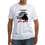 I'm voting for the Pit Bull Fitted T-Shirt