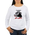I'm voting for the Pit Bull Women's Long Sleeve T-