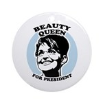 Beauty Queen for President Ornament (Round)