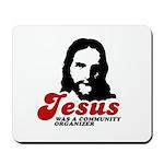 Jesus was a community organizer Mousepad