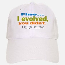 Fine... I evolved, you didn't Baseball Baseball Cap