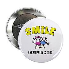 """SMILE, SARAH PALIN IS GOOD 2.25"""" Button"""