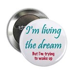 "Living The Dream 2.25"" Button"