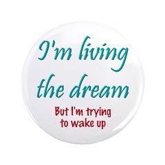 "Living The Dream 3.5"" Button"