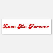 Love Me Forever Bumper Bumper Bumper Sticker
