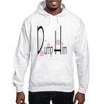 Dump Him Hooded Sweatshirt
