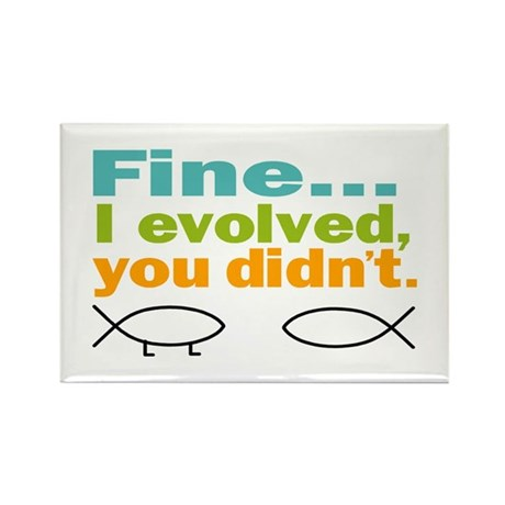 Fine... I evolved, you didn't Rectangle Magnet (10