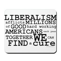 Cure Liberalism Mousepad