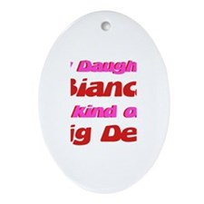 My Daughter Bianca - Big Deal Oval Ornament